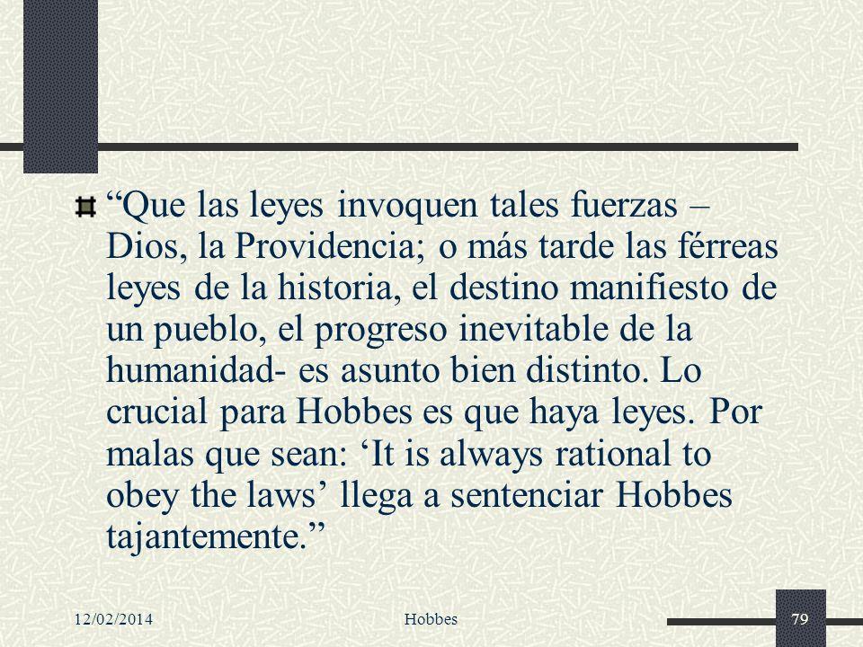 12/02/2014Hobbes79 Que las leyes invoquen tales fuerzas – Dios, la Providencia; o más tarde las férreas leyes de la historia, el destino manifiesto de