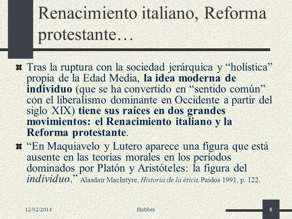 12/02/2014Hobbes8 Renacimiento italiano, Reforma protestante… Tras la ruptura con la sociedad jerárquica y holística propia de la Edad Media, la idea