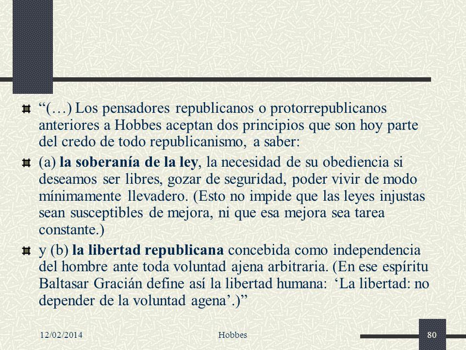 12/02/2014Hobbes80 (…) Los pensadores republicanos o protorrepublicanos anteriores a Hobbes aceptan dos principios que son hoy parte del credo de todo