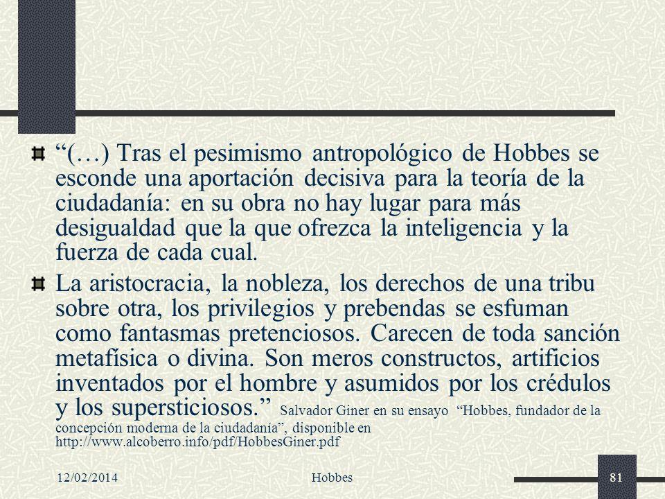 12/02/2014Hobbes81 (…) Tras el pesimismo antropológico de Hobbes se esconde una aportación decisiva para la teoría de la ciudadanía: en su obra no hay