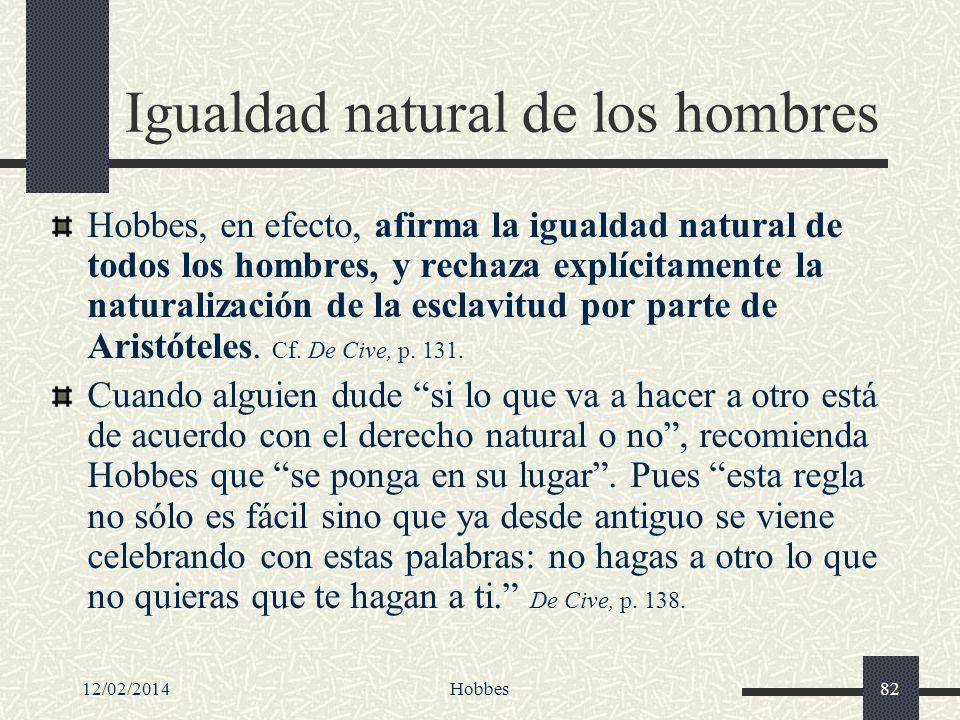 12/02/2014Hobbes82 Igualdad natural de los hombres Hobbes, en efecto, afirma la igualdad natural de todos los hombres, y rechaza explícitamente la nat