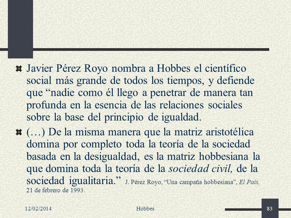 12/02/2014Hobbes83 Javier Pérez Royo nombra a Hobbes el científico social más grande de todos los tiempos, y defiende que nadie como él llego a penetr