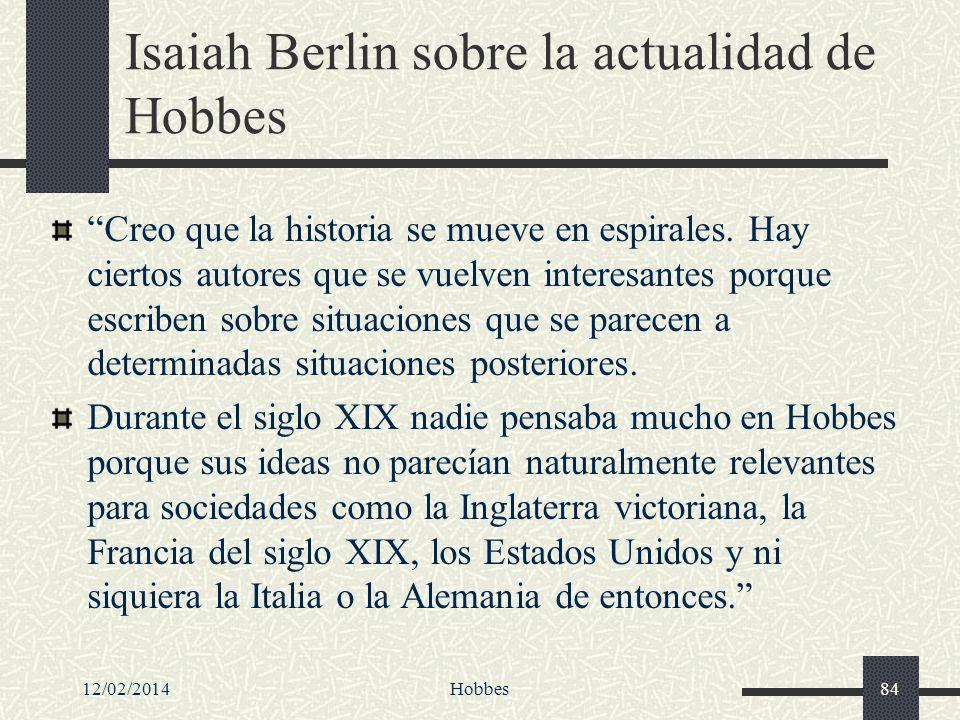 12/02/2014Hobbes84 Isaiah Berlin sobre la actualidad de Hobbes Creo que la historia se mueve en espirales. Hay ciertos autores que se vuelven interesa