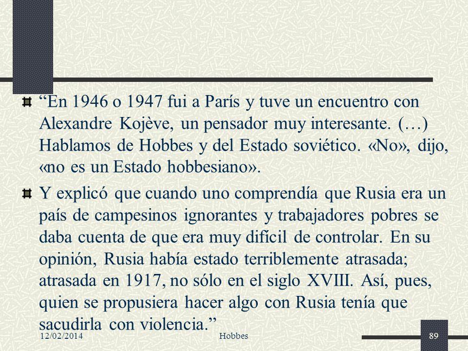 12/02/2014Hobbes89 En 1946 o 1947 fui a París y tuve un encuentro con Alexandre Kojève, un pensador muy interesante. (…) Hablamos de Hobbes y del Esta