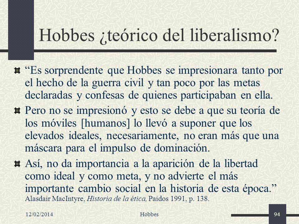 12/02/2014Hobbes94 Hobbes ¿teórico del liberalismo? Es sorprendente que Hobbes se impresionara tanto por el hecho de la guerra civil y tan poco por la