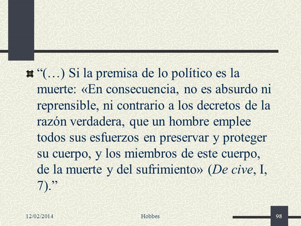12/02/2014Hobbes98 (…) Si la premisa de lo político es la muerte: «En consecuencia, no es absurdo ni reprensible, ni contrario a los decretos de la ra