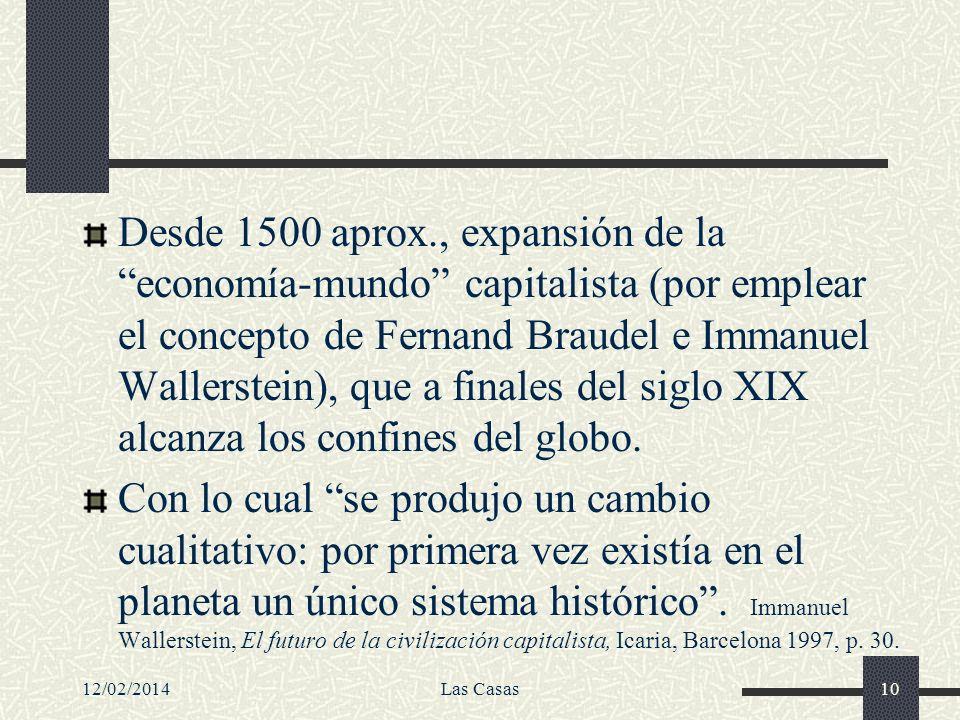 Desde 1500 aprox., expansión de la economía-mundo capitalista (por emplear el concepto de Fernand Braudel e Immanuel Wallerstein), que a finales del s