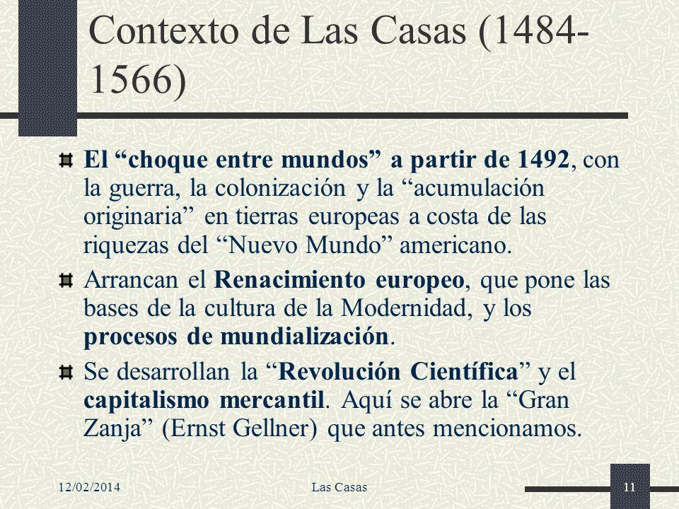 12/02/2014Las Casas11 Contexto de Las Casas (1484- 1566) El choque entre mundos a partir de 1492, con la guerra, la colonización y la acumulación orig