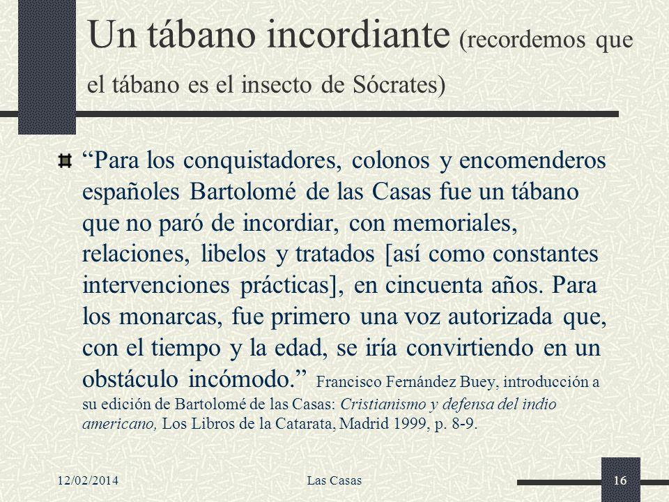12/02/2014Las Casas16 Un tábano incordiante (recordemos que el tábano es el insecto de Sócrates) Para los conquistadores, colonos y encomenderos españ