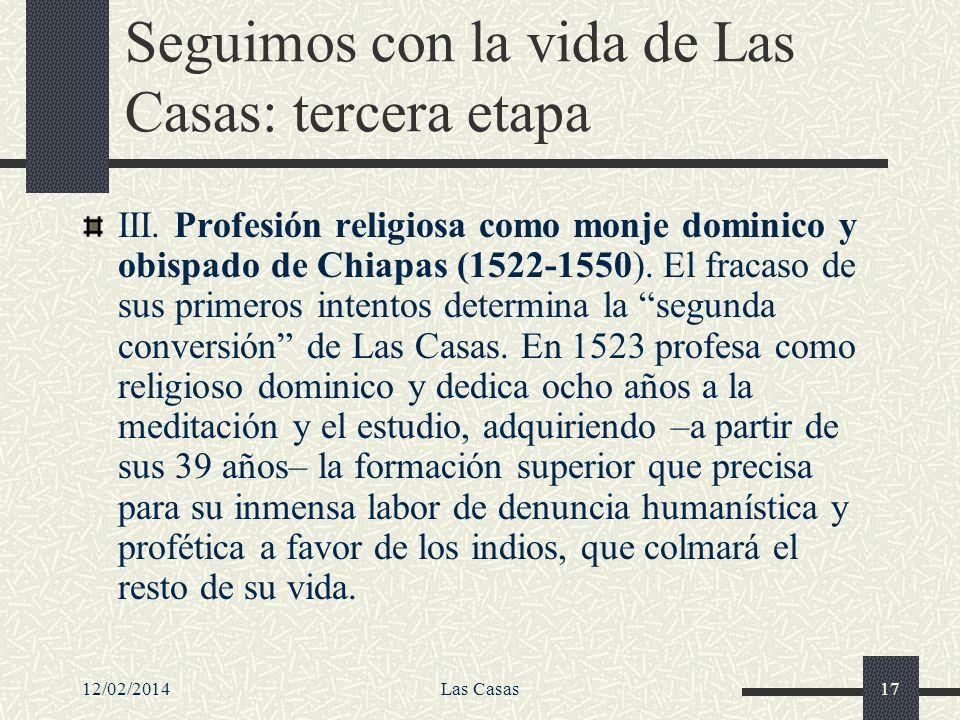 12/02/2014Las Casas17 Seguimos con la vida de Las Casas: tercera etapa III. Profesión religiosa como monje dominico y obispado de Chiapas (1522-1550).