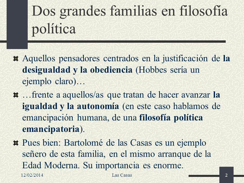 12/02/2014Las Casas2 Dos grandes familias en filosofía política Aquellos pensadores centrados en la justificación de la desigualdad y la obediencia (H