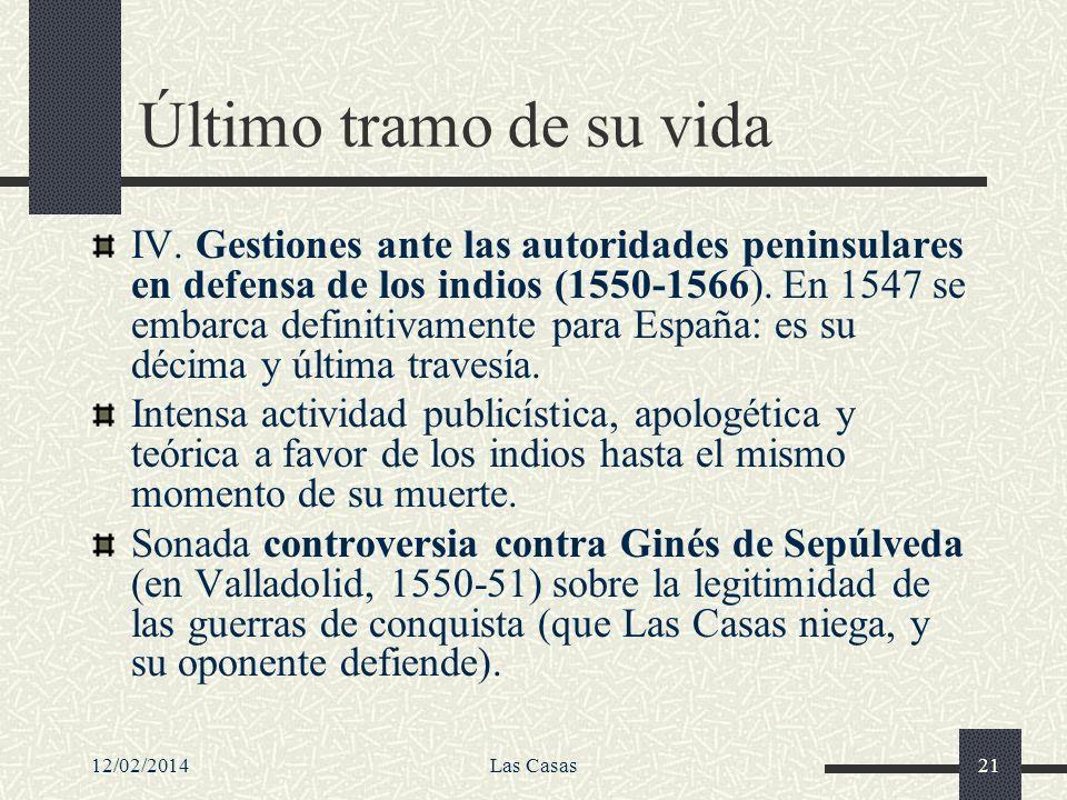 12/02/2014Las Casas21 Último tramo de su vida IV. Gestiones ante las autoridades peninsulares en defensa de los indios (1550-1566). En 1547 se embarca