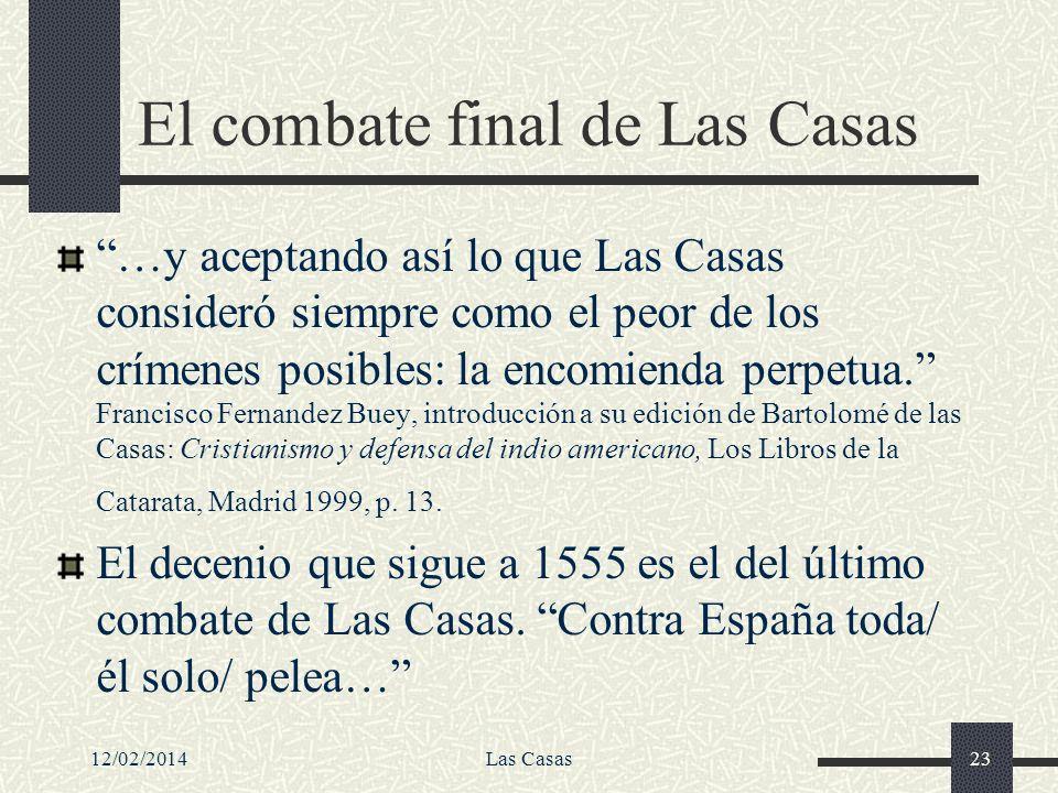 12/02/2014Las Casas23 El combate final de Las Casas …y aceptando así lo que Las Casas consideró siempre como el peor de los crímenes posibles: la enco