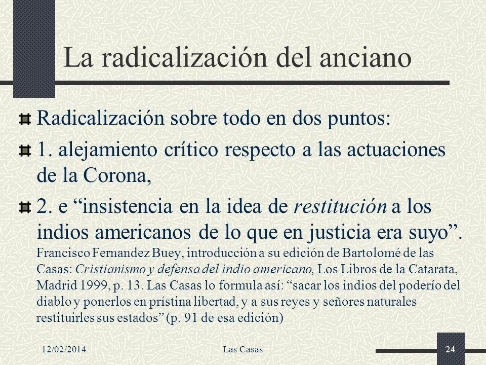 12/02/2014Las Casas24 La radicalización del anciano Radicalización sobre todo en dos puntos: 1. alejamiento crítico respecto a las actuaciones de la C