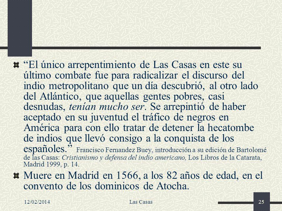 12/02/2014Las Casas25 El único arrepentimiento de Las Casas en este su último combate fue para radicalizar el discurso del indio metropolitano que un
