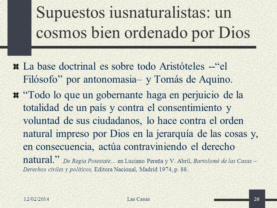 12/02/2014Las Casas26 Supuestos iusnaturalistas: un cosmos bien ordenado por Dios La base doctrinal es sobre todo Aristóteles --el Filósofo por antono