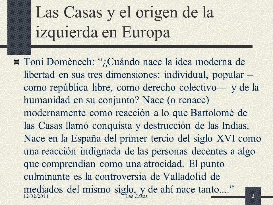 12/02/2014Las Casas64 Las Casas como precursor de la democracia y los derechos humanos Importancia del tratado El poder de los reyes y los derechos de los súbditos (De Regia Potestate…), redactado (en latín) en 1555-1556 y publicado (en Francfort: no podía imprimirse en España) en 1571.