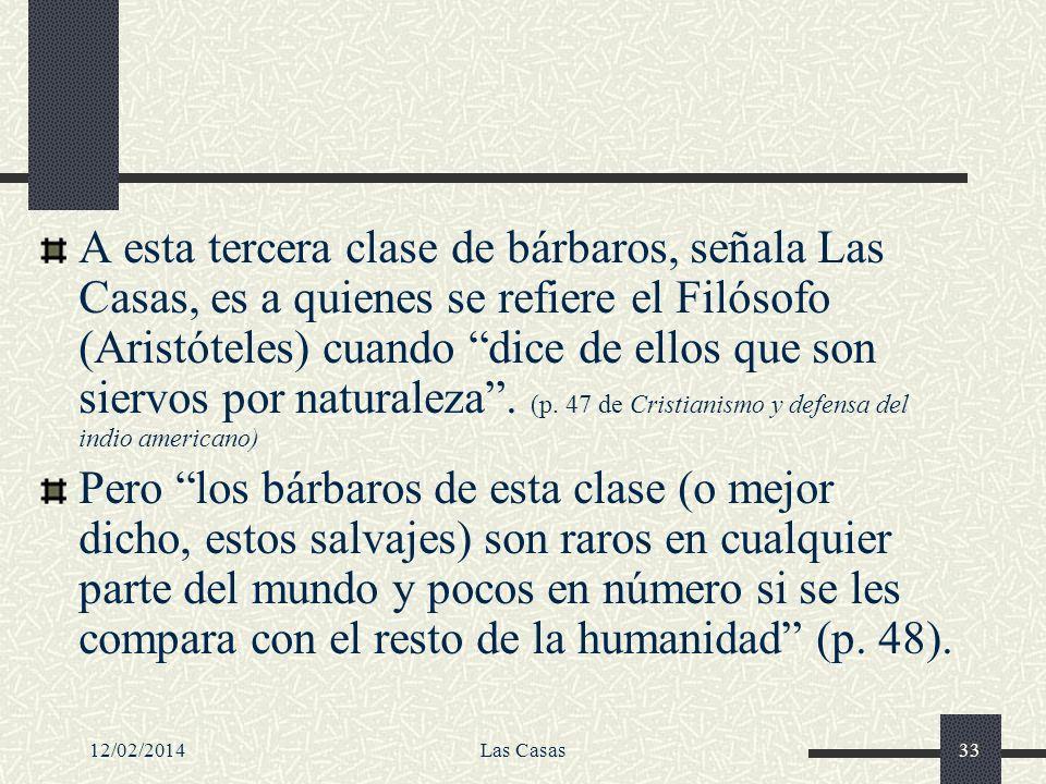 12/02/2014Las Casas33 A esta tercera clase de bárbaros, señala Las Casas, es a quienes se refiere el Filósofo (Aristóteles) cuando dice de ellos que s