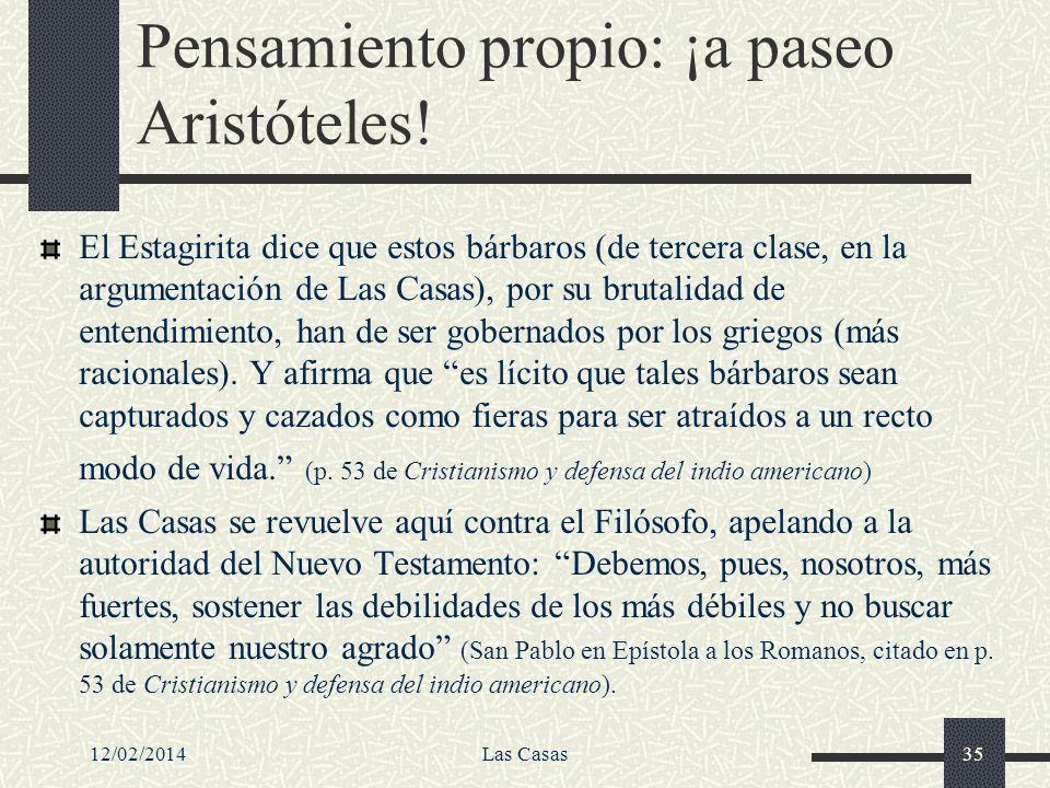 12/02/2014Las Casas35 Pensamiento propio: ¡a paseo Aristóteles! El Estagirita dice que estos bárbaros (de tercera clase, en la argumentación de Las Ca