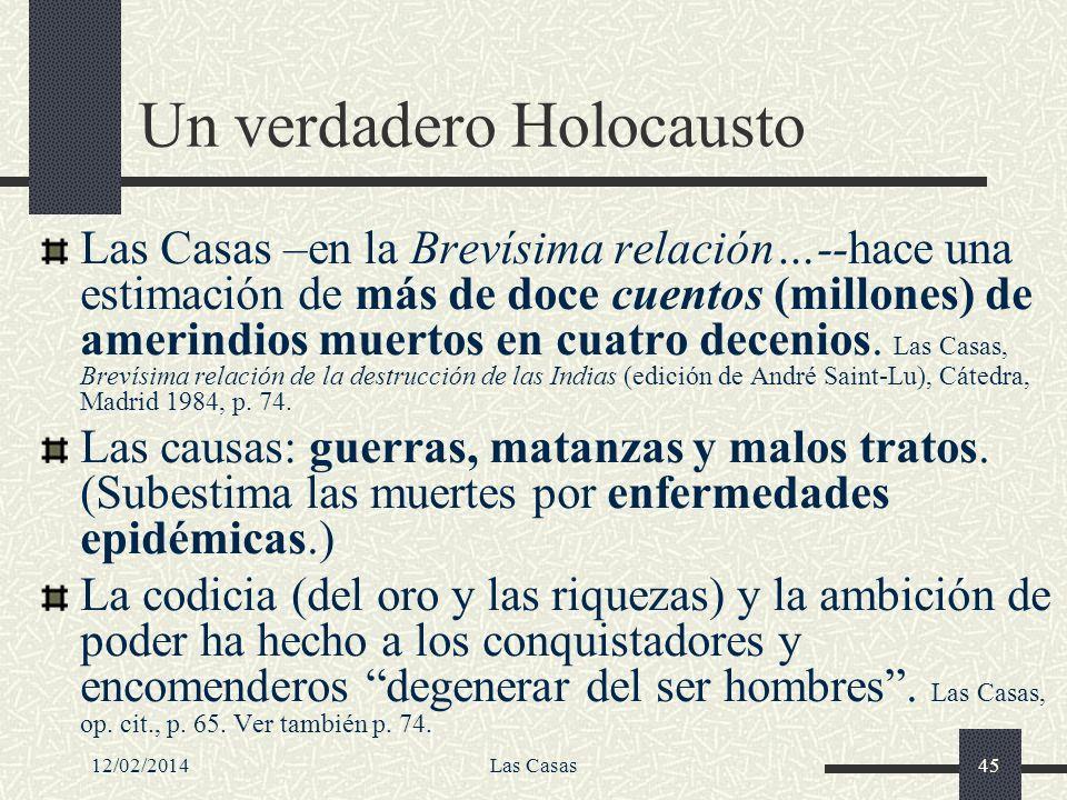 12/02/2014Las Casas45 Un verdadero Holocausto Las Casas –en la Brevísima relación…--hace una estimación de más de doce cuentos (millones) de amerindio