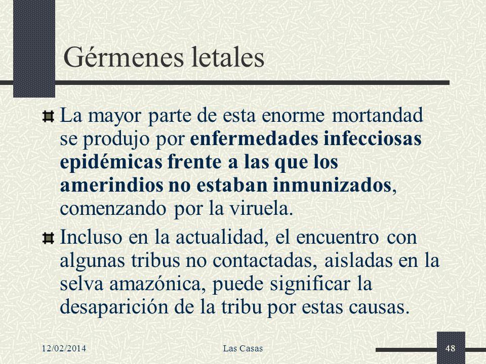 12/02/2014Las Casas48 Gérmenes letales La mayor parte de esta enorme mortandad se produjo por enfermedades infecciosas epidémicas frente a las que los