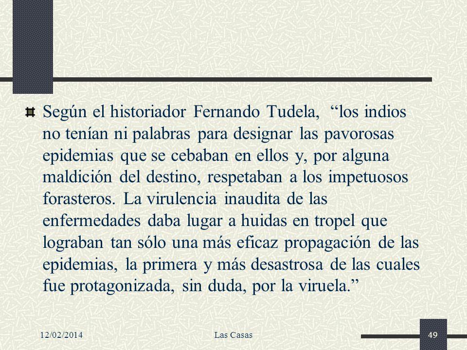 12/02/2014Las Casas49 Según el historiador Fernando Tudela, los indios no tenían ni palabras para designar las pavorosas epidemias que se cebaban en e