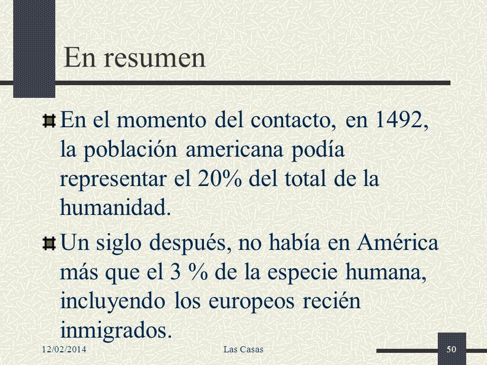 12/02/2014Las Casas50 En resumen En el momento del contacto, en 1492, la población americana podía representar el 20% del total de la humanidad. Un si
