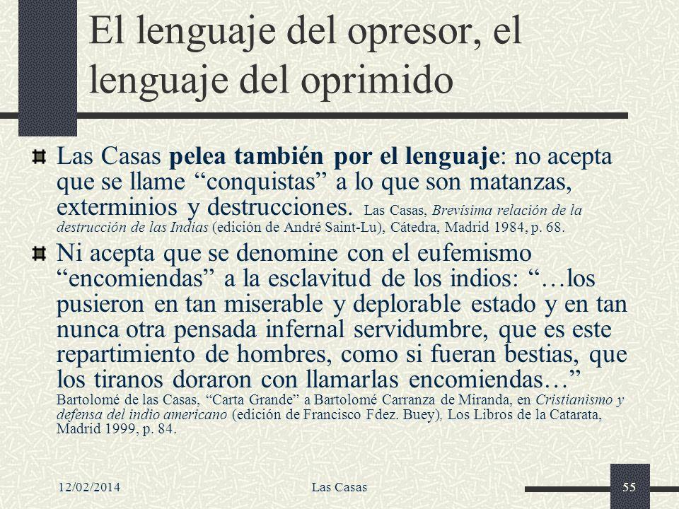 12/02/2014Las Casas55 El lenguaje del opresor, el lenguaje del oprimido Las Casas pelea también por el lenguaje: no acepta que se llame conquistas a l
