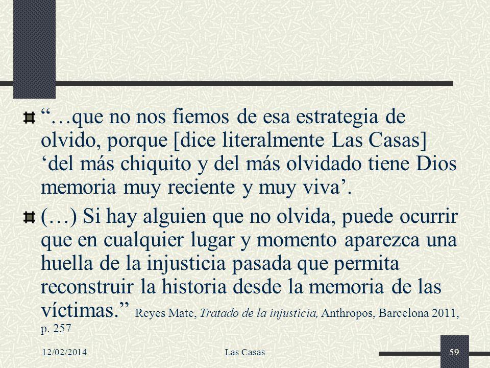 12/02/2014Las Casas59 …que no nos fiemos de esa estrategia de olvido, porque [dice literalmente Las Casas] del más chiquito y del más olvidado tiene D