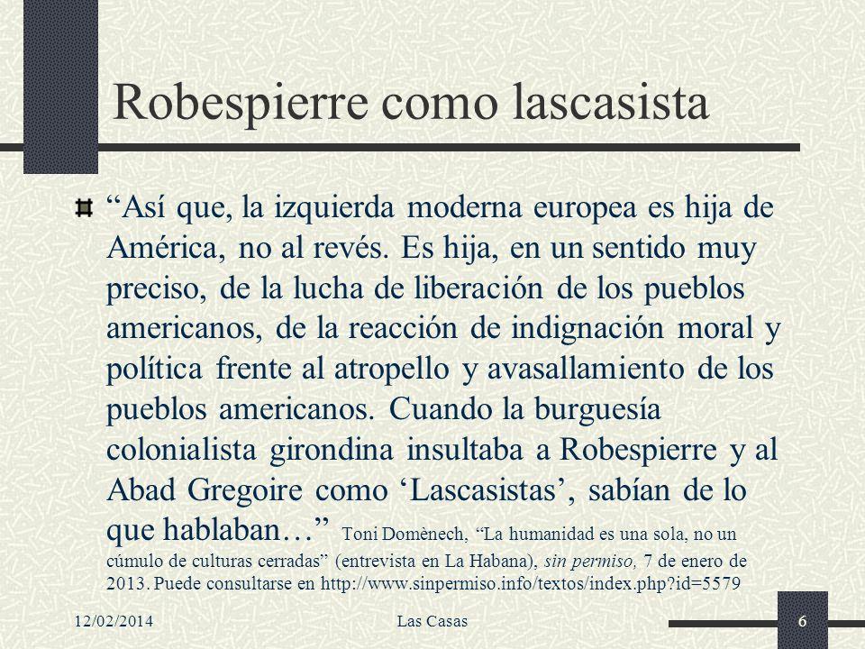 Robespierre como lascasista Así que, la izquierda moderna europea es hija de América, no al revés. Es hija, en un sentido muy preciso, de la lucha de