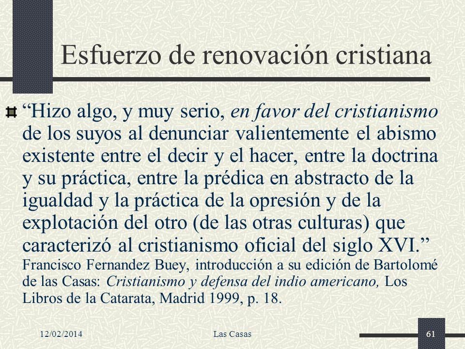 12/02/2014Las Casas61 Esfuerzo de renovación cristiana Hizo algo, y muy serio, en favor del cristianismo de los suyos al denunciar valientemente el ab