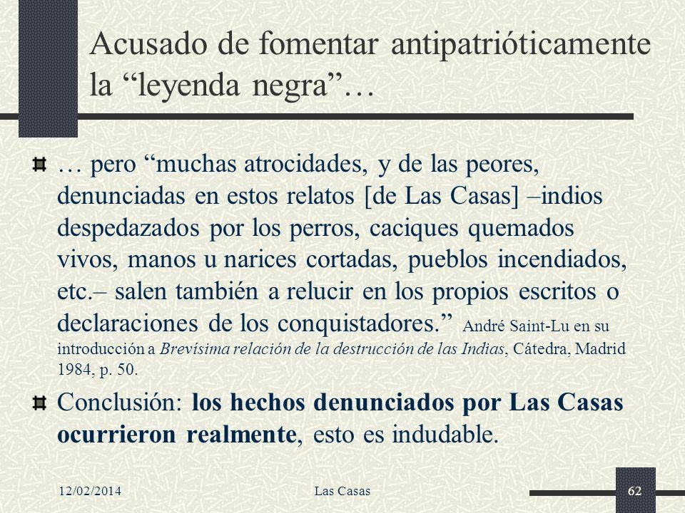 12/02/2014Las Casas62 Acusado de fomentar antipatrióticamente la leyenda negra… … pero muchas atrocidades, y de las peores, denunciadas en estos relat