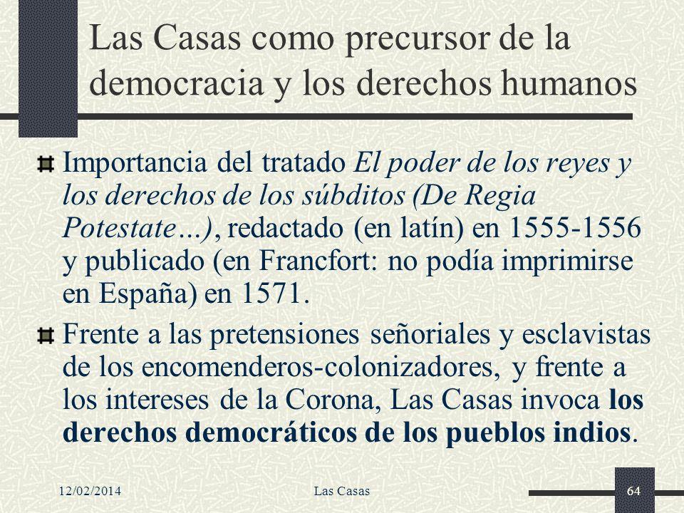 12/02/2014Las Casas64 Las Casas como precursor de la democracia y los derechos humanos Importancia del tratado El poder de los reyes y los derechos de