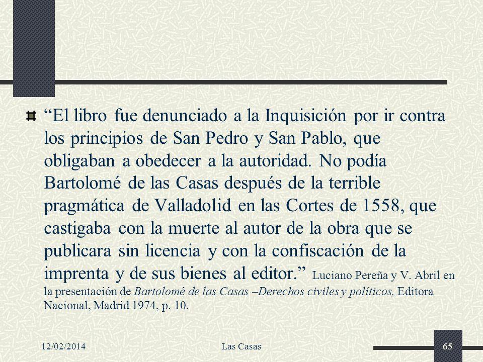 12/02/2014Las Casas65 El libro fue denunciado a la Inquisición por ir contra los principios de San Pedro y San Pablo, que obligaban a obedecer a la au