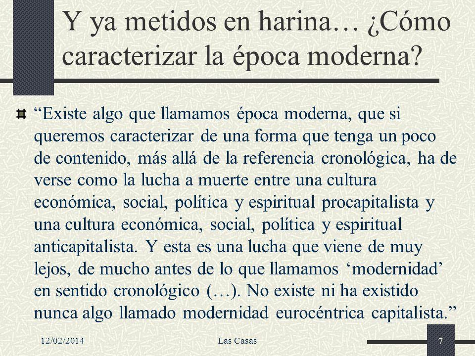 Domènech sobre el conflicto básico de la Modernidad Existe algo que llamamos la Modernidad, que es una lucha feroz de clases, social, económica y política, así como ideológico-espiritual, desde el siglo XIII hasta hoy, en Europa occidental, y específicamente a escala planetaria desde el siglo XVI.