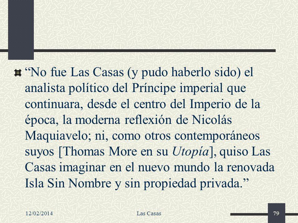 12/02/2014Las Casas79 No fue Las Casas (y pudo haberlo sido) el analista político del Príncipe imperial que continuara, desde el centro del Imperio de
