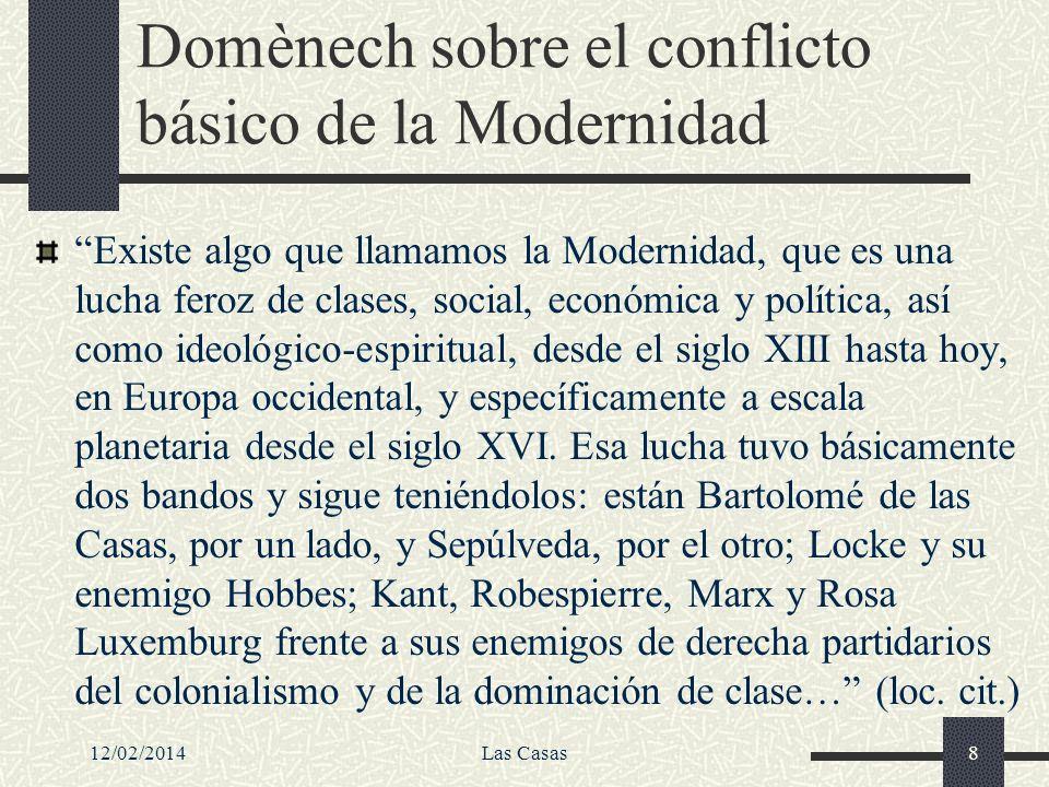 Domènech sobre el conflicto básico de la Modernidad Existe algo que llamamos la Modernidad, que es una lucha feroz de clases, social, económica y polí
