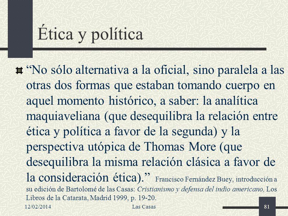 12/02/2014Las Casas81 Ética y política No sólo alternativa a la oficial, sino paralela a las otras dos formas que estaban tomando cuerpo en aquel mome