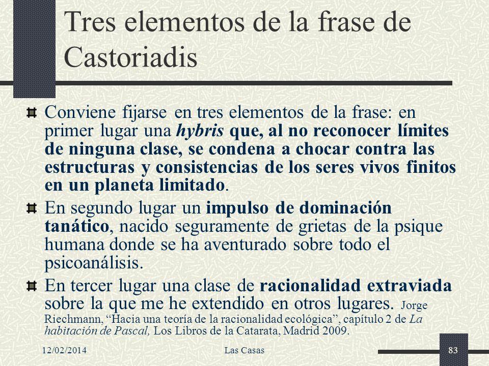12/02/2014Las Casas83 Tres elementos de la frase de Castoriadis Conviene fijarse en tres elementos de la frase: en primer lugar una hybris que, al no