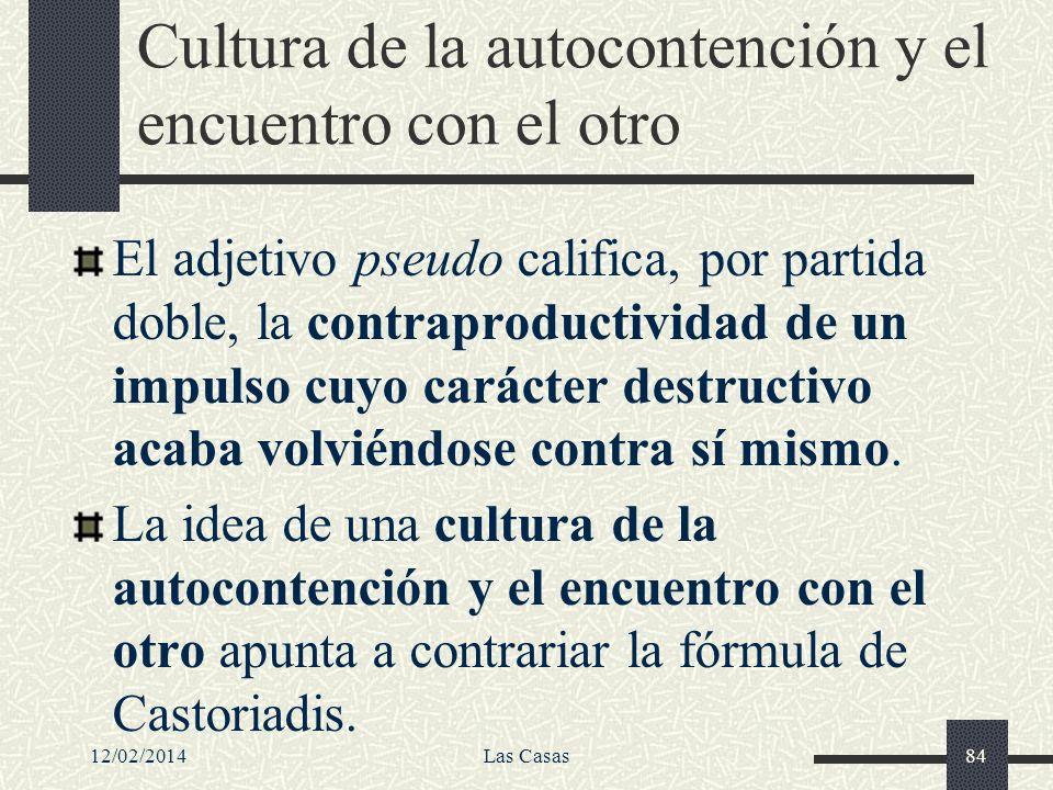 12/02/2014Las Casas84 Cultura de la autocontención y el encuentro con el otro El adjetivo pseudo califica, por partida doble, la contraproductividad d