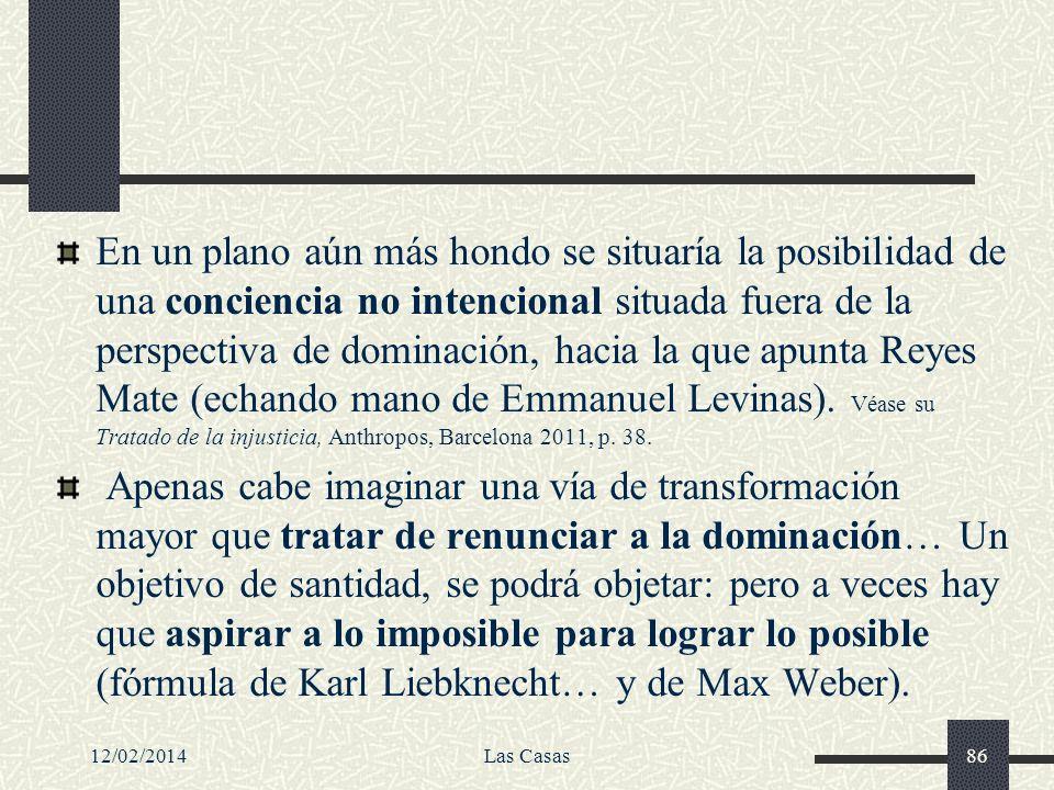12/02/2014Las Casas86 En un plano aún más hondo se situaría la posibilidad de una conciencia no intencional situada fuera de la perspectiva de dominac