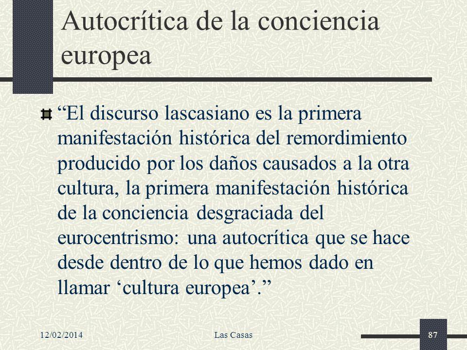 12/02/2014Las Casas87 Autocrítica de la conciencia europea El discurso lascasiano es la primera manifestación histórica del remordimiento producido po