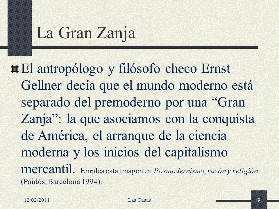 12/02/2014Las Casas9 La Gran Zanja El antropólogo y filósofo checo Ernst Gellner decía que el mundo moderno está separado del premoderno por una Gran
