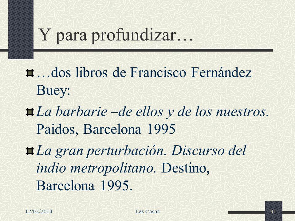 12/02/2014Las Casas91 Y para profundizar… …dos libros de Francisco Fernández Buey: La barbarie –de ellos y de los nuestros. Paidos, Barcelona 1995 La
