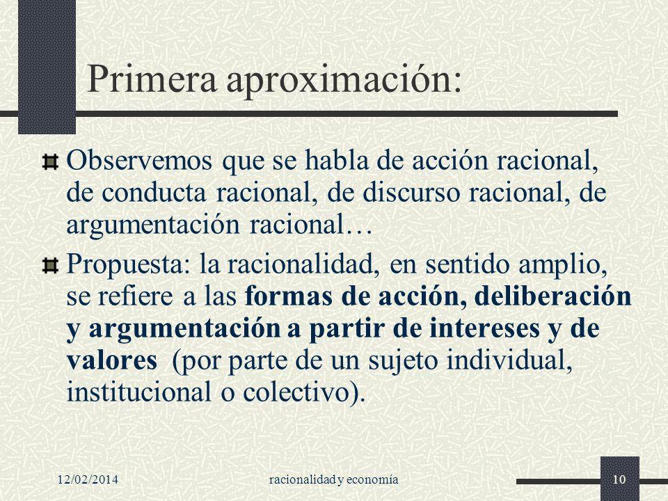 12/02/2014racionalidad y economía10 Primera aproximación: Observemos que se habla de acción racional, de conducta racional, de discurso racional, de a