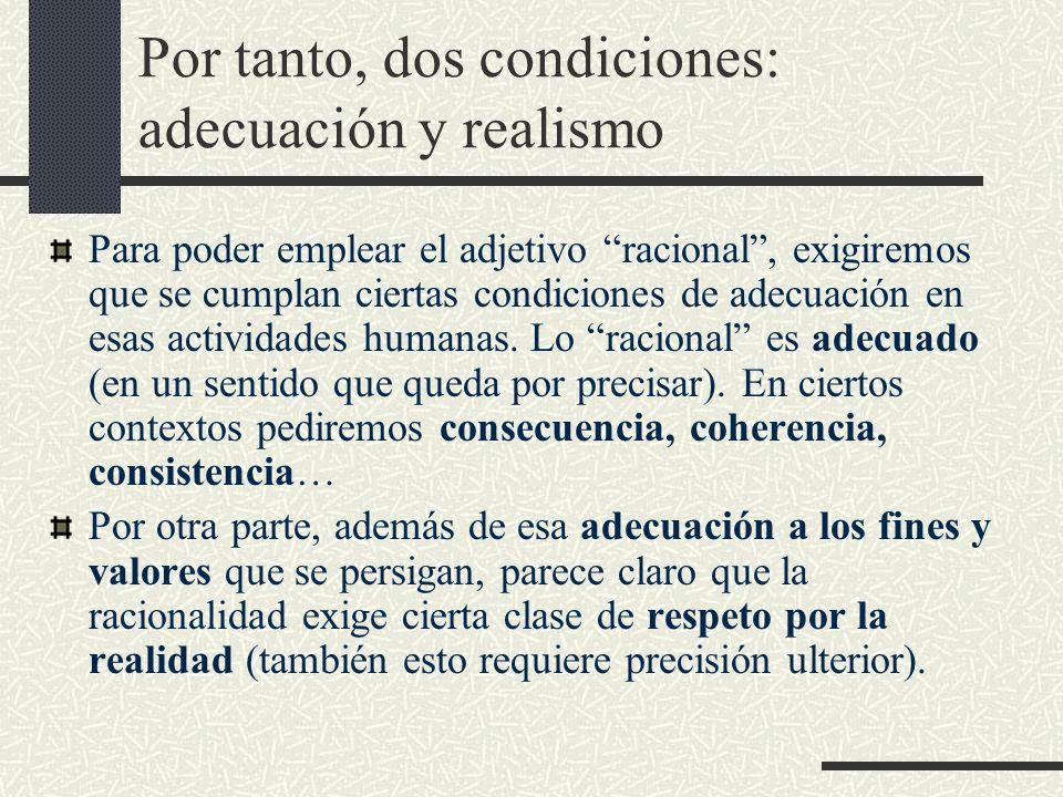 Por tanto, dos condiciones: adecuación y realismo Para poder emplear el adjetivo racional, exigiremos que se cumplan ciertas condiciones de adecuación