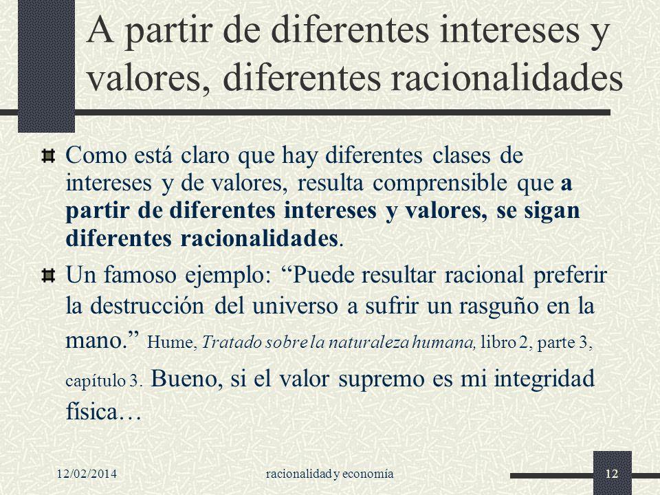 A partir de diferentes intereses y valores, diferentes racionalidades Como está claro que hay diferentes clases de intereses y de valores, resulta com