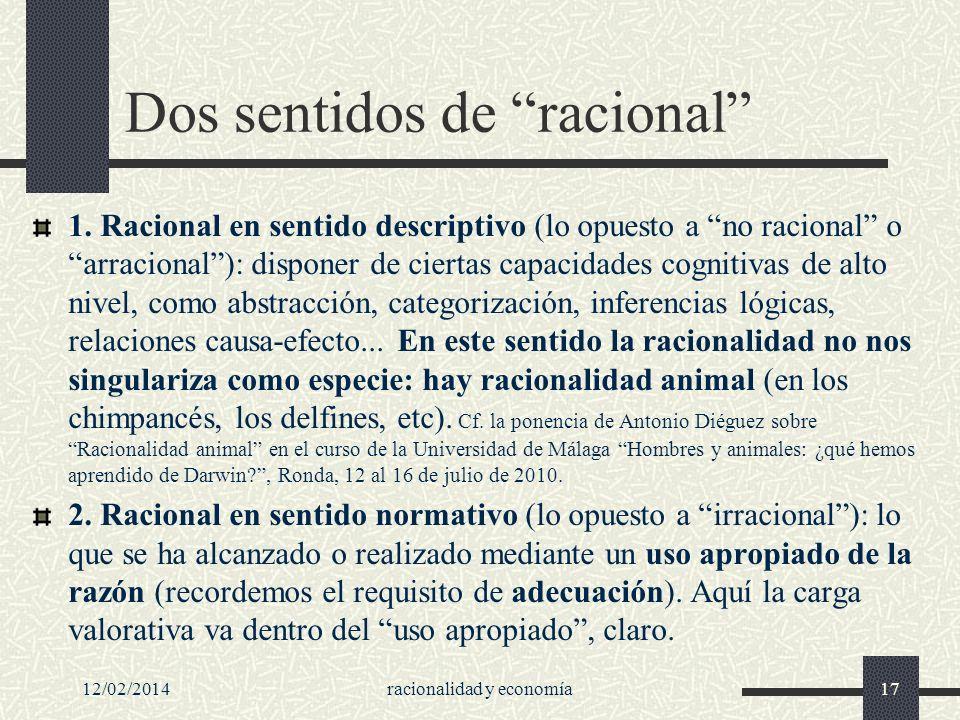 12/02/2014racionalidad y economía17 Dos sentidos de racional 1. Racional en sentido descriptivo (lo opuesto a no racional o arracional): disponer de c