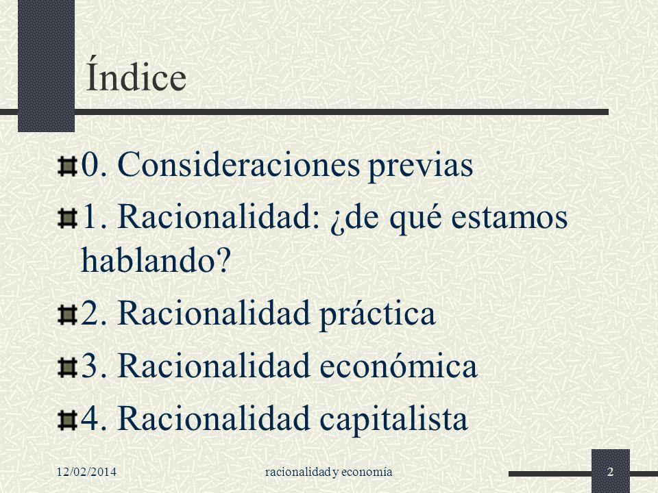 Índice 0. Consideraciones previas 1. Racionalidad: ¿de qué estamos hablando? 2. Racionalidad práctica 3. Racionalidad económica 4. Racionalidad capita