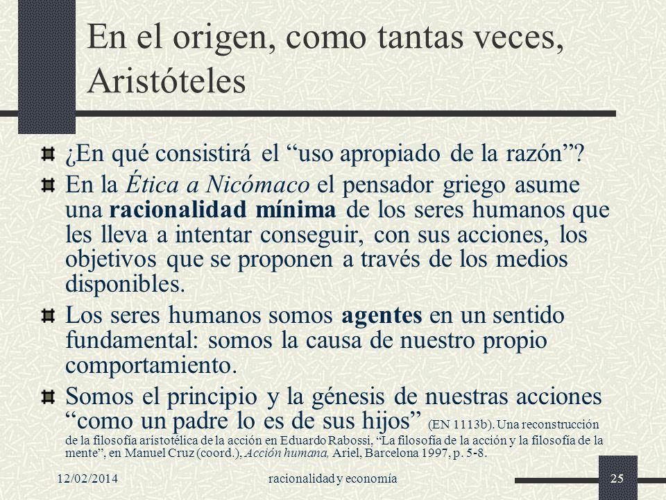 12/02/2014racionalidad y economía25 En el origen, como tantas veces, Aristóteles ¿En qué consistirá el uso apropiado de la razón? En la Ética a Nicóma